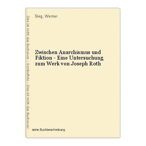 Zwischen Anarchismus und Fiktion - Eine Untersuchung zum Werk von Joseph Roth Si 0