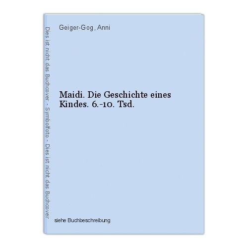 Maidi. Die Geschichte eines Kindes. 6.-10. Tsd. Geiger-Gog, Anni 0