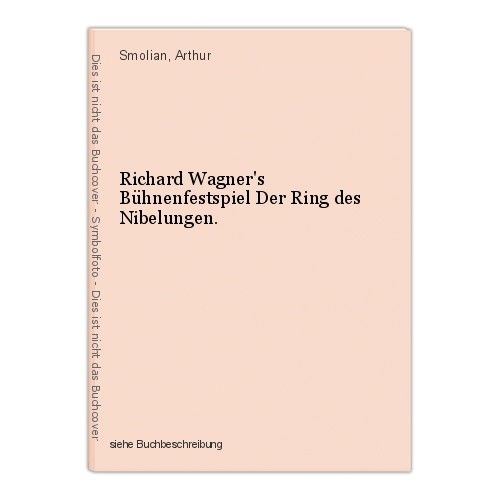 Richard Wagner's Bühnenfestspiel Der Ring des Nibelungen. Smolian, Arthur 0