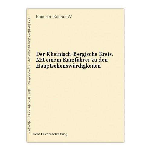 Der Rheinisch-Bergische Kreis. Mit einem Kurzführer zu den Hauptsehenswürdigkeit 0