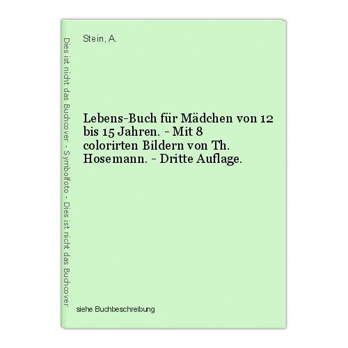 Lebens-Buch für Mädchen von 12 bis 15 Jahren. - Mit 8 colorirten Bildern von Th.