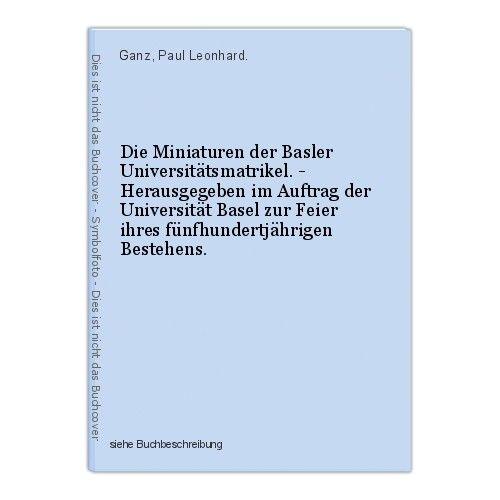 Die Miniaturen der Basler Universitätsmatrikel. - Herausgegeben im Auftrag der U