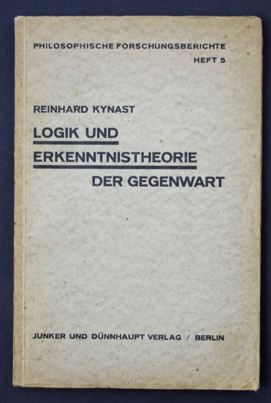 1930 R. Kynast Logik und Erkenntnistheorie der Gegenwart Philosophie 0