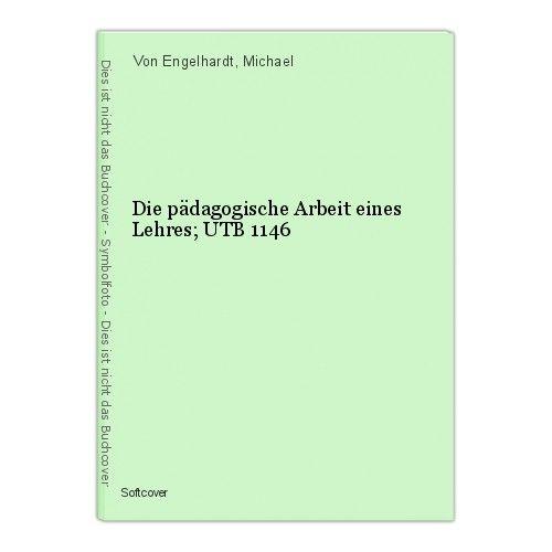 Die pädagogische Arbeit eines Lehres; UTB 1146 Von Engelhardt, Michael 0