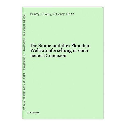 Die Sonne und ihre Planeten: Weltraumforschung in einer neuen Dimension Beatty,
