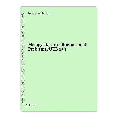 Metapysik: Grundthemen und Probleme; UTB 253 Risse, Wilhelm 0