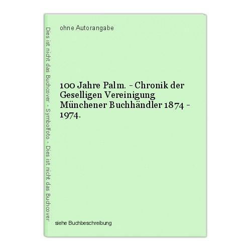 100 Jahre Palm. - Chronik der Geselligen Vereinigung Münchener Buchhändler 1874 0