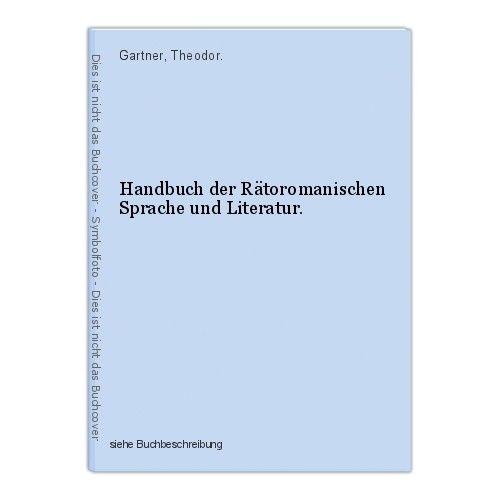 Handbuch der Rätoromanischen Sprache und Literatur. Gartner, Theodor. 0