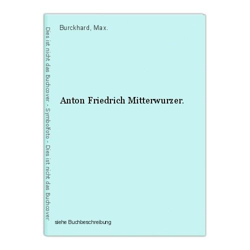 Anton Friedrich Mitterwurzer. Burckhard, Max. 0