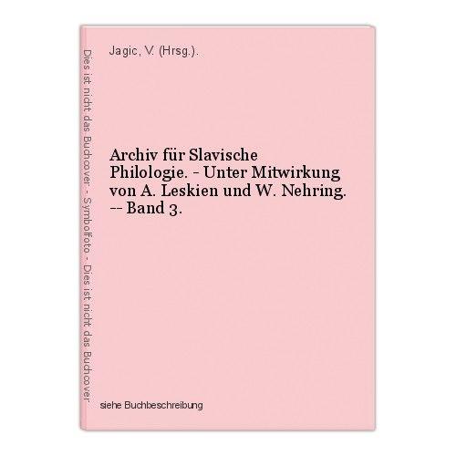 Archiv für Slavische Philologie. - Unter Mitwirkung von A. Leskien und W. Nehrin