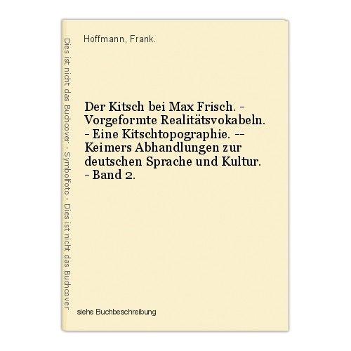 Der Kitsch bei Max Frisch. - Vorgeformte Realitätsvokabeln. - Eine Kitschtopogra 0