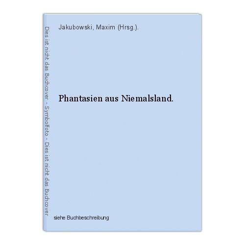 Phantasien aus Niemalsland. Jakubowski, Maxim (Hrsg.). 0