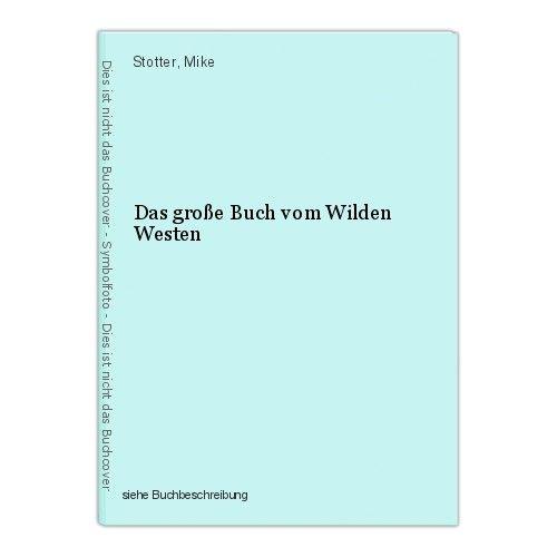 Das große Buch vom Wilden Westen Stotter, Mike 0