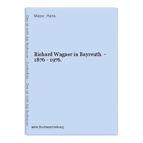 Richard Wagner in Bayreuth. - 1876 - 1976. Mayer, Hans. 0