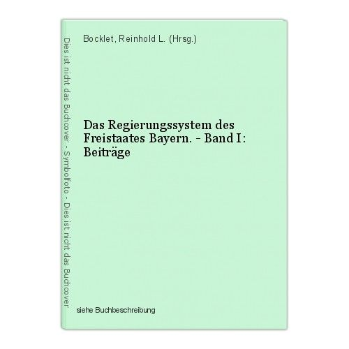Das Regierungssystem des Freistaates Bayern. - Band I: Beiträge Bocklet, Reinhol 0