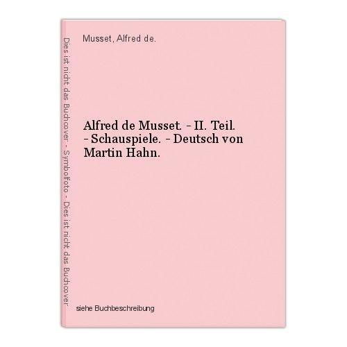 Alfred de Musset. - II. Teil. - Schauspiele. - Deutsch von Martin Hahn. Musset, 0