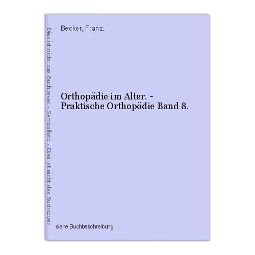 Orthopädie im Alter. - Praktische Orthopödie Band 8. Becker, Franz.