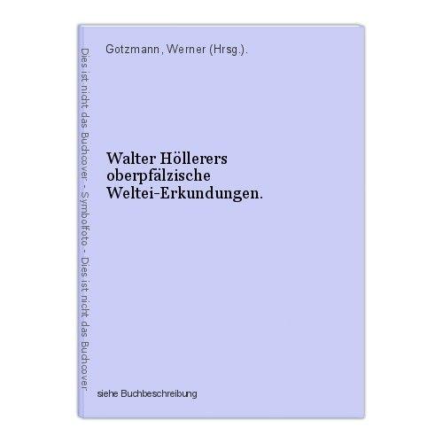 Walter Höllerers oberpfälzische Weltei-Erkundungen. Gotzmann, Werner (Hrsg.). 0
