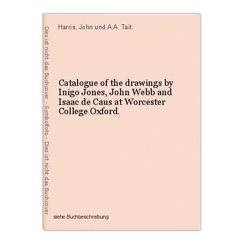 Catalogue of the drawings by Inigo Jones, John Webb and Isaac de Caus at Worcest 0