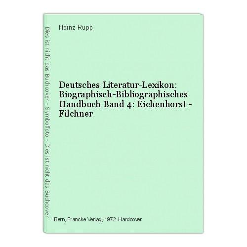 Deutsches Literatur-Lexikon: Biographisch-Bibliographisches Handbuch Band 4: Eic