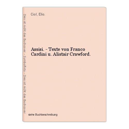 Assisi. - Texte von Franco Cardini u. Alistair Crawford. Ciol, Elio. 0