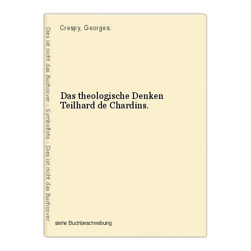 Das theologische Denken Teilhard de Chardins. Crespy, Georges. 0