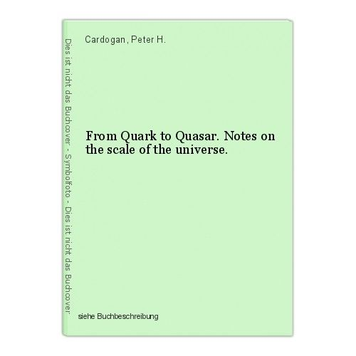 From Quark to Quasar. Notes on the scale of the universe. Cardogan, Peter H. 0