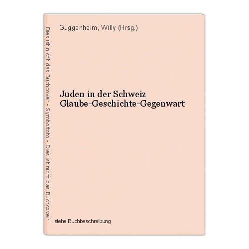 Juden in der Schweiz Glaube-Geschichte-Gegenwart Guggenheim, Willy (Hrsg.) 0
