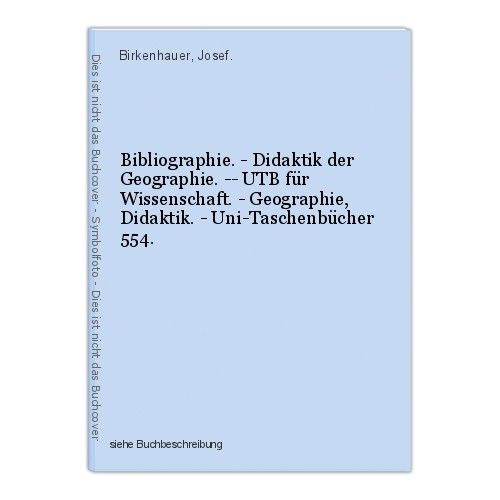 Bibliographie. - Didaktik der Geographie. -- UTB für Wissenschaft. - Geographie,
