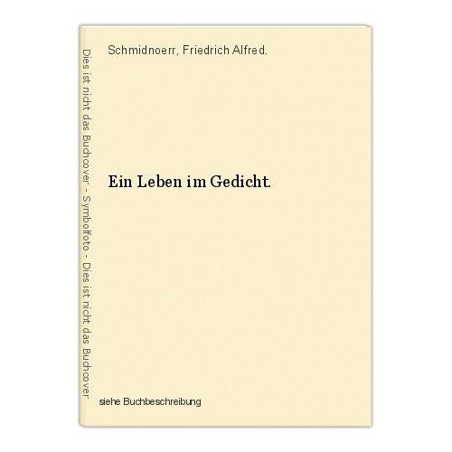 Ein Leben im Gedicht. Schmidnoerr, Friedrich Alfred.