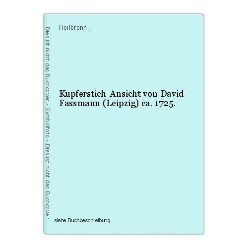 Kupferstich-Ansicht von David Fassmann (Leipzig) ca. 1725. Heilbronn --