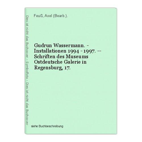 Gudrun Wassermann. - Installationen 1994 - 1997. -- Schriften des Museums Ostdeu