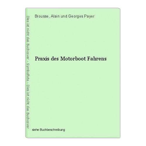 Praxis des Motorboot Fahrens Brousse, Alain und Georges Payer 0