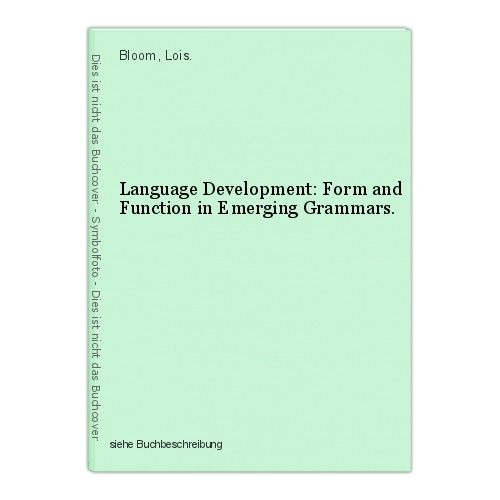 Language Development: Form and Function in Emerging Grammars. Bloom, Lois. 0