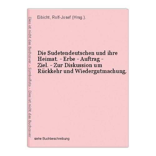 Die Sudetendeutschen und ihre Heimat. - Erbe - Auftrag - Ziel. - Zur Diskussion