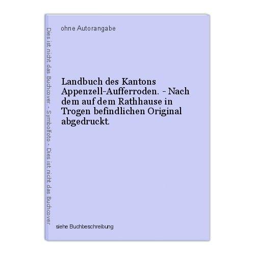 Landbuch des Kantons Appenzell-Aufferroden. - Nach dem auf dem Rathhause in Trog 0