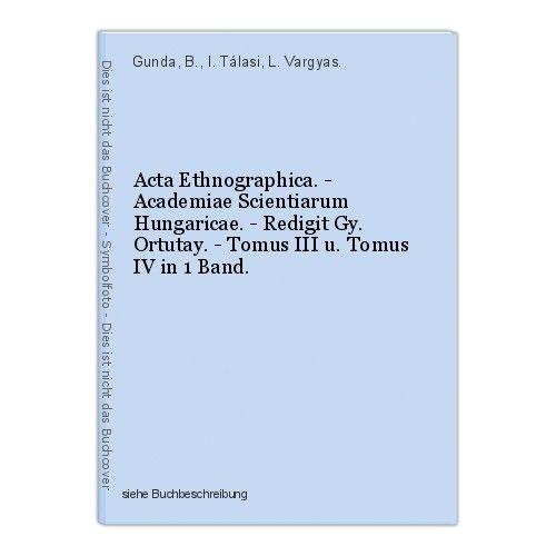 Acta Ethnographica. - Academiae Scientiarum Hungaricae. - Redigit Gy. Ortutay. -