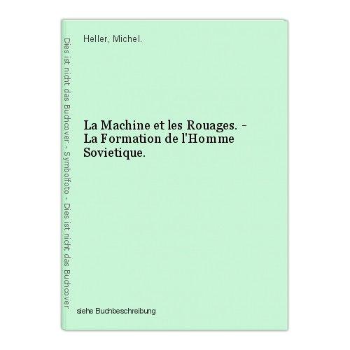 La Machine et les Rouages. - La Formation de l'Homme Sovietique. Heller, Michel. 0