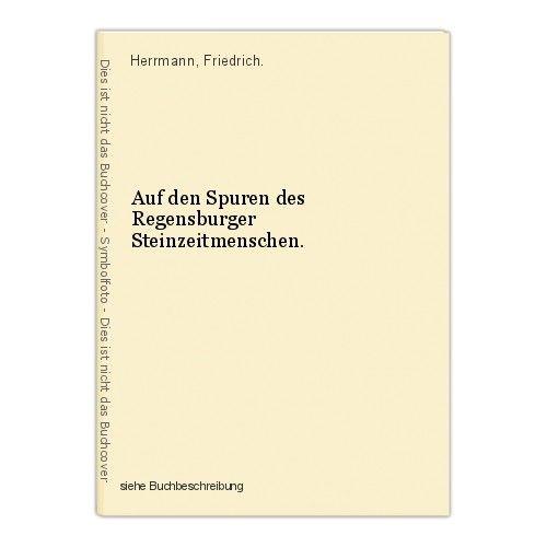 Auf den Spuren des Regensburger Steinzeitmenschen. Herrmann, Friedrich. 0