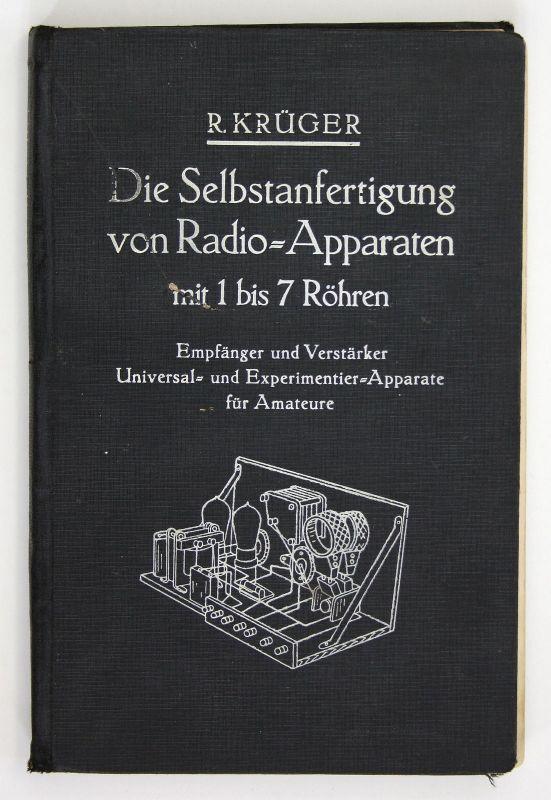 Krüger Die Selbstanfertigung von Radio-Aparaten 1929 Radio Technik