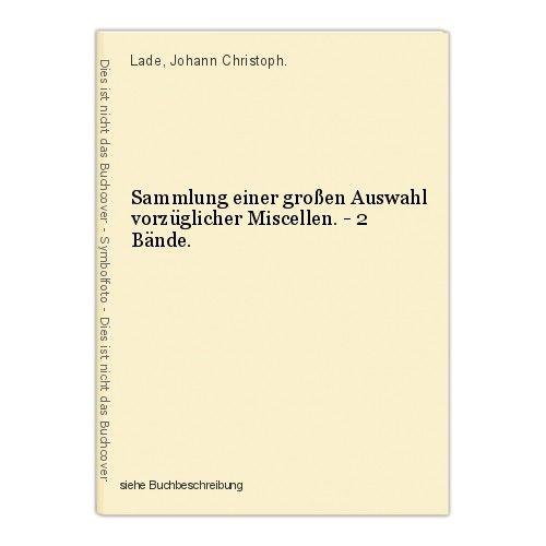 Sammlung einer großen Auswahl vorzüglicher Miscellen. - 2 Bände. Lade, Johann Ch