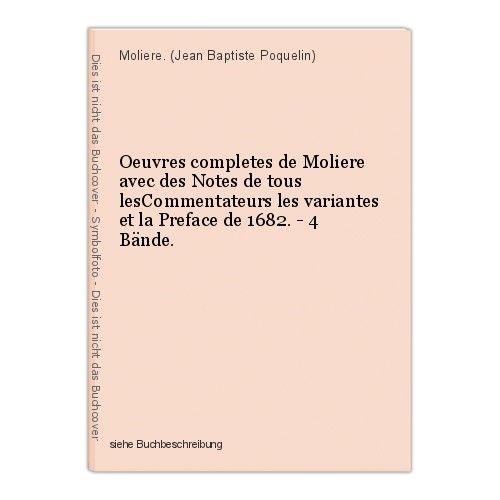 Oeuvres completes de Moliere avec des Notes de tous lesCommentateurs les variant