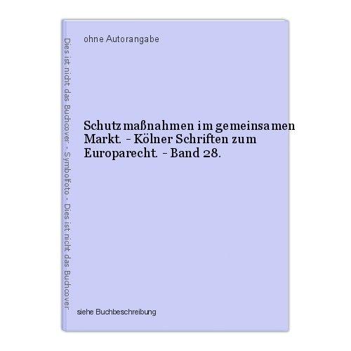 Schutzmaßnahmen im gemeinsamen Markt. - Kölner Schriften zum Europarecht. - Band
