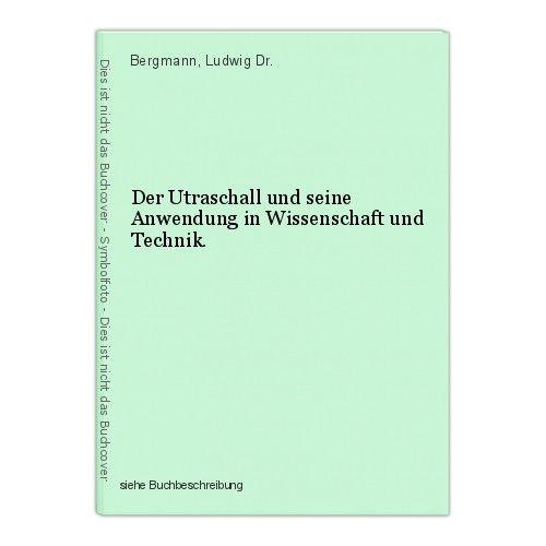 Der Utraschall und seine Anwendung in Wissenschaft und Technik. Bergmann, Ludwig