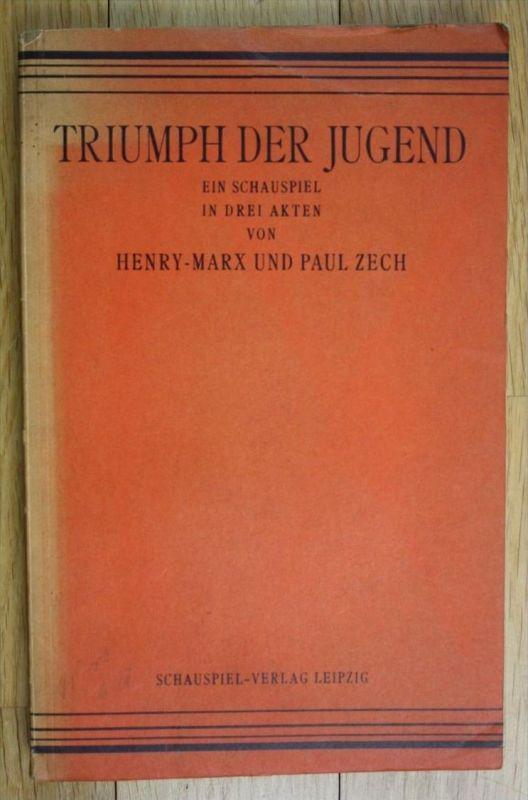 Henry Marx Paul Zech Triumph der Jugend Erste Ausgabe Schauspiel in 3 Akten