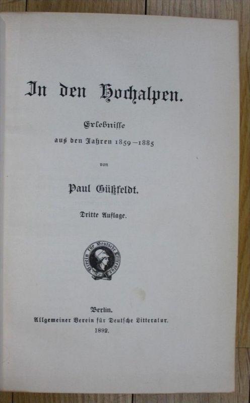 Paul Güßfeldt In den Hochalpen Erlebnisse 1859-1885 Alpen Bergsteigen Alps