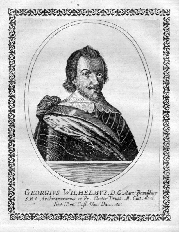 Georg Wilhelm  - Kurfürst und Markgraf von Brandenburg - Herzog von Preußen (1595 - 1640) Kupferstich Portrait