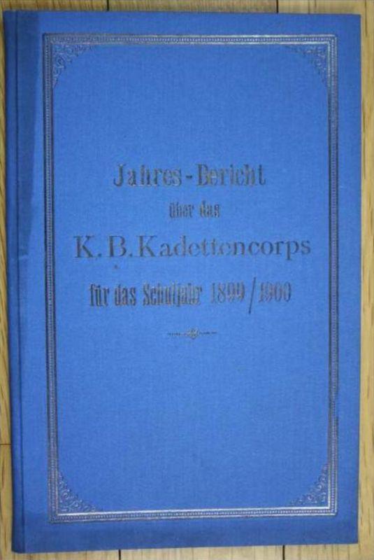 Jahres-Bericht über das K. B. Kadettencorps für das Schuljahr 1899/1900.