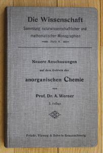 Werner Neuere Anschauungen aus dem Gebiete der anorganischen Chemie