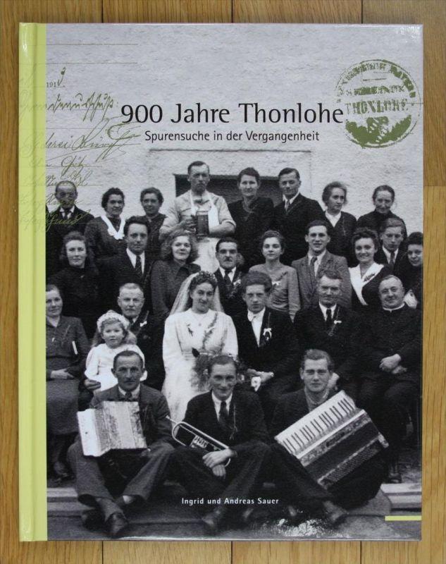 Ingrid und Andreas Sauer 900 Jahre Thonlohe Spurensuche in der Vergangenheit